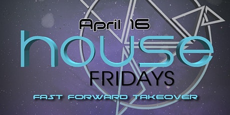 House Friday : Fast Forward Takeover tickets