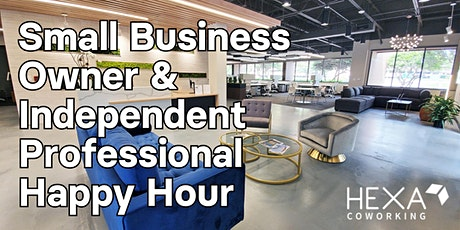 Small Business Owner & Independent Professional Happy Hour at HEXA tickets