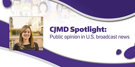 CJMD Spotlight: Public opinion in U.S. broadcast news tickets