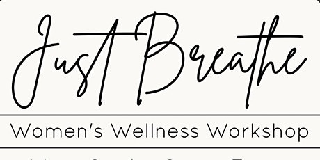 Just Breathe • Women's Wellness Workshop tickets