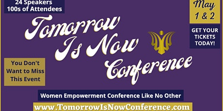 Tomorrow Is Now Conference - A Women Empowerment Conference for ALL tickets