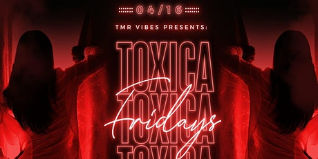 Grand Opening Night - Tóxica Friday's - April 16th! - Free Tickets tickets
