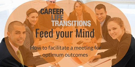 Feed Your Mind: How to Facilitate a Meeting for Optimum Outcomes tickets