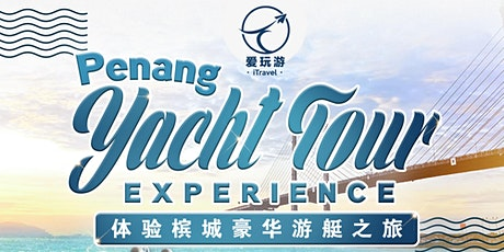 Penang Bridge Sunset Yacht Tour Experience 体验槟城豪华游艇之旅 tickets