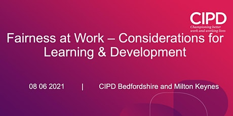 Fairness at Work – Considerations for Learning & Development; CIPD B&MK tickets