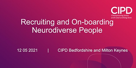 Recruiting and on-boarding neurodiverse people; CIPD B&MK tickets