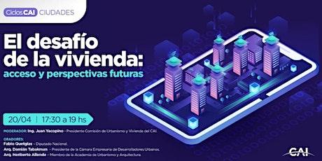 #CharlasCAI El desafío de la vivienda: acceso y perspectivas futuras boletos
