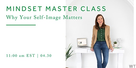 Mindset Master Class: Why Your Self-Image Matters tickets