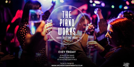 Piano works West End // Every Friday // Student Drink deals // IS BACK tickets
