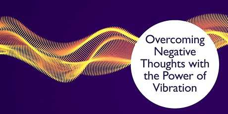 Overcoming negative thoughts with the power of vibration tickets