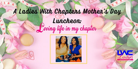 A LWC Mother's Day Luncheon: The True Meaning of Loving Life In My Chapter tickets