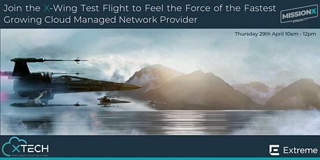 X Wing Test Flight with XTECH & Extreme Networks - Episode II tickets