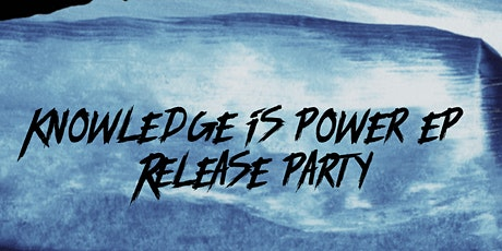 KNOWLEDGE IS POWER EP RELEASE PARTY tickets