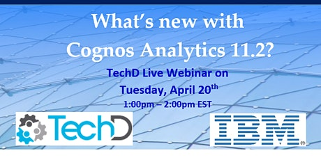What's new with IBM Cognos Analytics 11.2? A TechD Live Webinar Apr 20, 1pm tickets