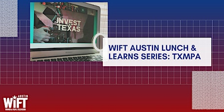 WIFT ATX Lunch & Learn Series: Texas Media Incentives, Advocacy and You! tickets