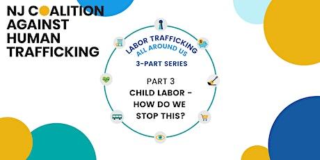 Labor Trafficking All Around Us - Part 3: CHILD LABOR TRAFFICKING tickets