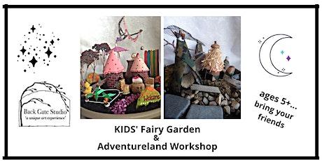 FAIRY GARDEN & ADVENTURELAND Workshop--all ages (under 5 w/parent) tickets