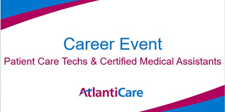 AtlantiCare Career Event-Patient Care Tech and Certified Medical Assistants tickets