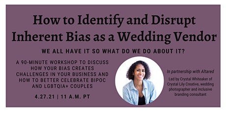 How to Identify and Disrupt Inherent Bias as a Wedding Vendor tickets