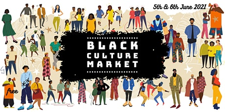 Black Culture Market - Saturday 5th June 2021 tickets