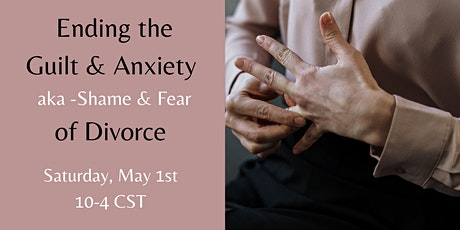 Ending the Guilt & Anxiety - aka Shame & Fear of Divorce tickets