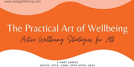 The Practical Art of Wellbeing - active wellbeing strategies for all tickets