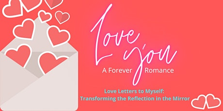 Love Letters to Myself -Transforming the Reflection in the Mirror (Tues) tickets