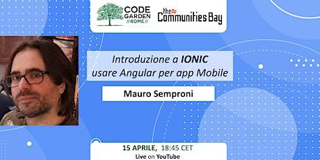 Introduzione a Ionic: Angular per app Mobile, CodeGardenRoma #TheCmmBay biglietti