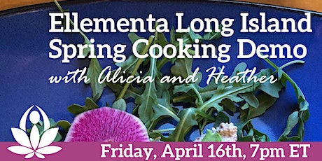 Ellementa Long Island: Spring Cooking Demo with Alicia and Heather tickets