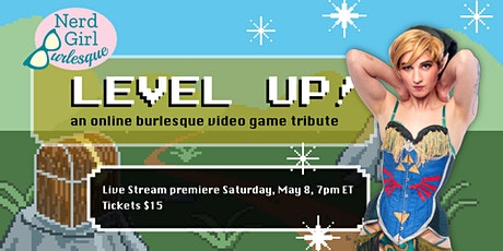 Level Up! An Online Burlesque Tribute to Video Games tickets