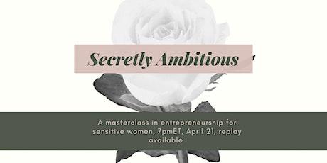 Secretly Ambitious: A Masterclass on Entrepreneurship for Sensitive Women Tickets