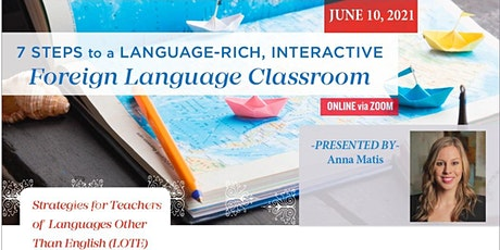 7 Steps to a Language-Rich, Interactive Foreign Language Classroom: June 10 tickets