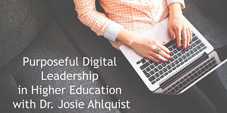 Purposeful Digital Leadership In Higher Education With Dr. Josie Ahlquist tickets