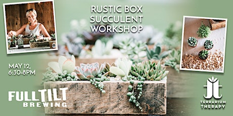 In-Person Rustic Succulent Box Workshop at Full Tilt Brewing tickets