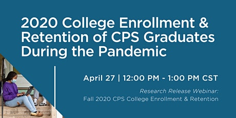 2020 College Enrollment & Retention of CPS Graduates During the Pandemic tickets