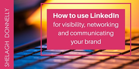 How to Use LinkedIn for Visibility, Networking and Communicating Your Brand tickets