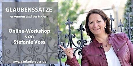GLAUBENSSÄTZE erkennen und verändern - Online-Workshop von Stefanie Voss tickets