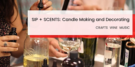SIP + SCENTS: Candle Making and Decorating tickets