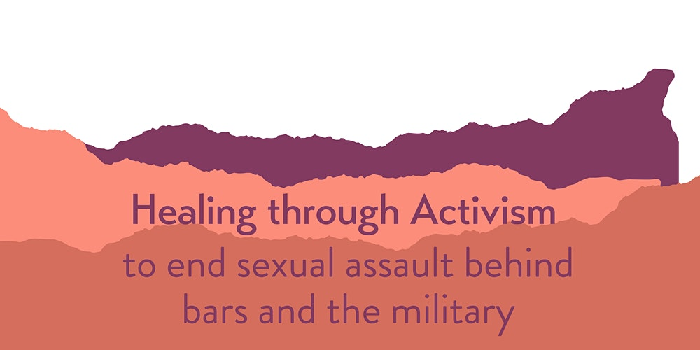 Healing Through Activism to End Sexual Assault Behind Bars and the Military