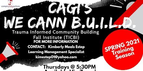 CAGI We CANN BUILD Trauma Informed Community Building Institute Spring 2021 tickets