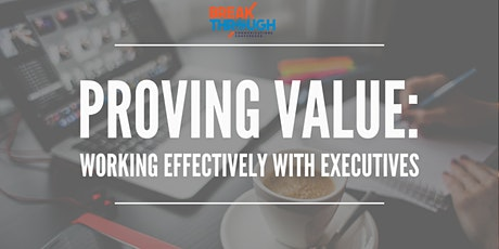 Proving Value: Working Effectively with Executives tickets