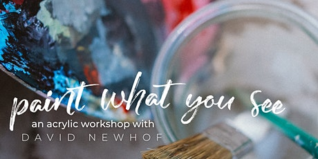 Paint What you See - a workshop with artist David Newhof tickets