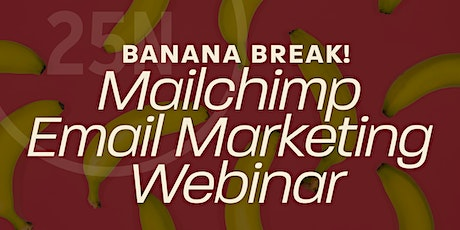 Banana Break: Mailchimp Email Marketing Webinar tickets