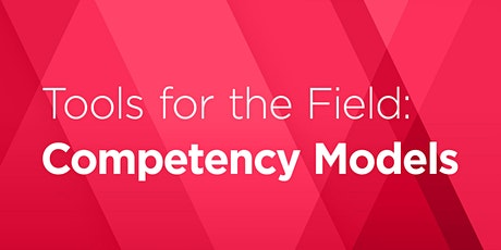 Tools for the Field: Competency Models tickets
