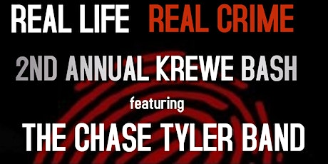 Real Life Real Crime 2nd Annual Krewe Bash featuring The Chase Tyler Band tickets
