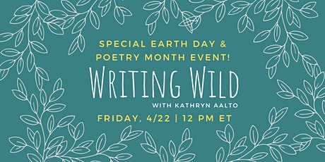 Writing Wild w/Kathryn Aalto - Special Earth Day & Poetry Month Event! tickets