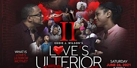 Love's Ulterior Motive 2 tickets