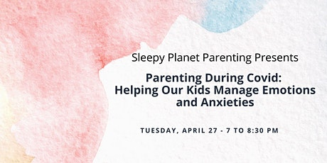 PARENTING DURING COVID: HELPING OUR KIDS  MANAGE EMOTIONS and ANXIETIES tickets