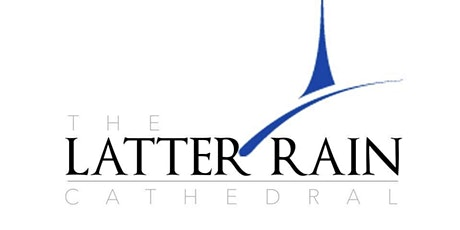 The Latter Rain Cathedral | Worship Service Registration tickets