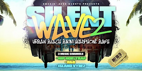 SILENT WAVE™ 2 : The Urban Beach Bikini Headphone bash BY Smokin' Aces tickets